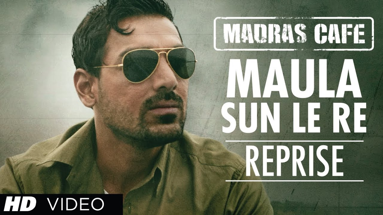 Download Maula Sun Le Re Reprise Version Madras Cafe | John Abraham, Nargis Fakhri | Papon
