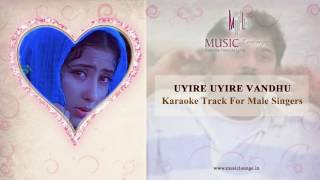 Uyire Uyire Vandhu - Karaoke Track for Male Singers