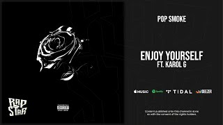 Pop Smoke - Enjoy Yourself Ft. KAROL G (Shoot for the Stars Aim for the Moon)