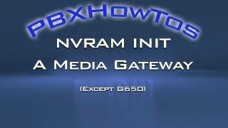 NVRAM INIT MEDIA GATEWAYS except the G650