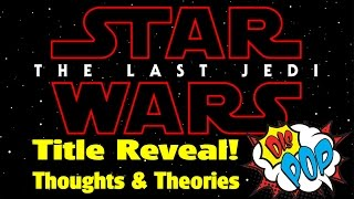Star Wars Episode VIII Title Reveal: Thoughts and Theories | DIS POP | 01/23/17
