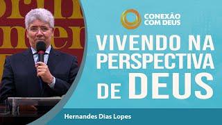 Vivendo na Perspectiva de Deus | Rev Hernandes Dias Lopes | Conexão com Deus