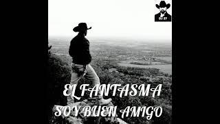 Soy Buen Amigo 》 El Fantasma 》》》Subale