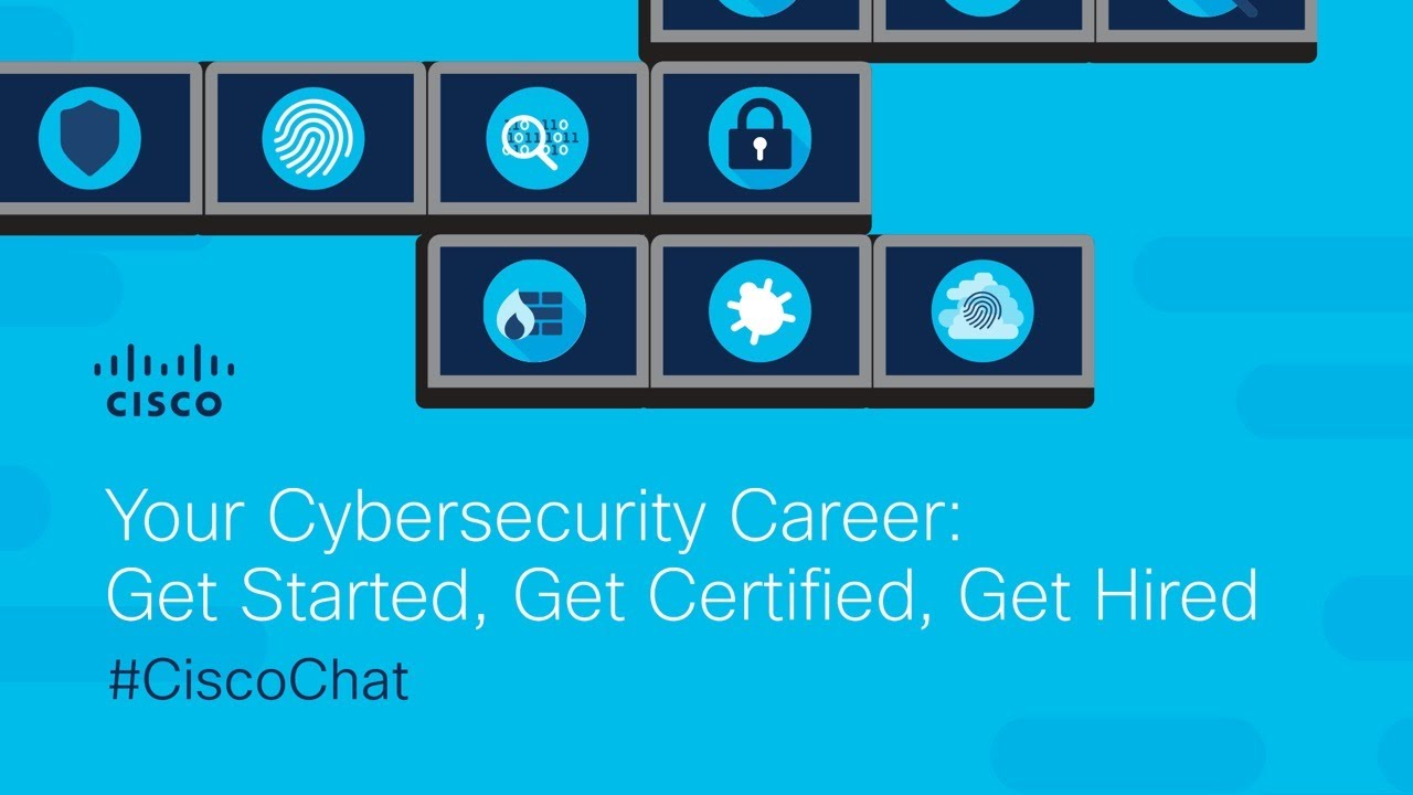 #CiscoChat Live - Your Cybersecurity Career: Get Started, Get Certified, Get Hired