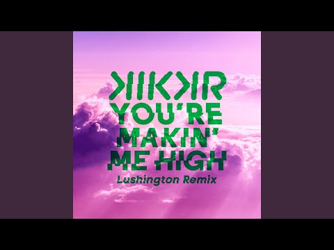 You're Makin' Me High (Lushington Remix)