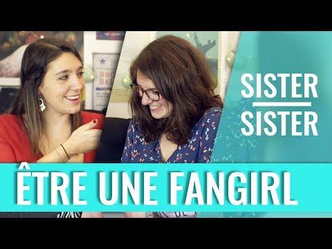 SISTER SISTER - ÊTRE UNE FANGIRL (Soraya & Fanny)