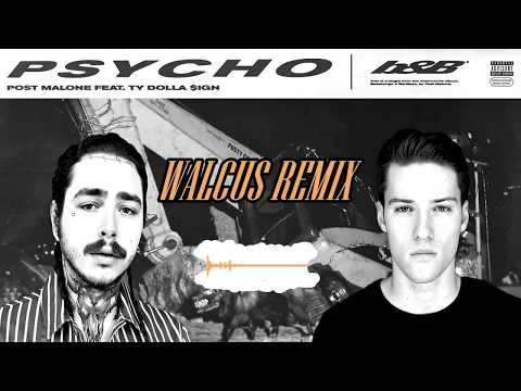 Post Malone ft. Ty Dolla Sign - Psycho (Walcus Remix) [Unofficial]