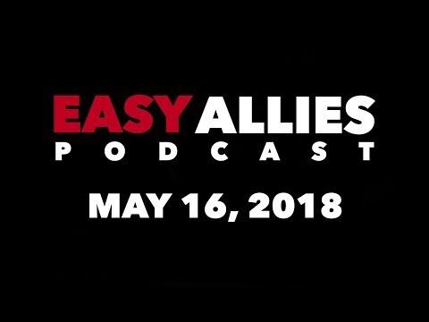Easy Allies Podcast #112 - 5/16/18