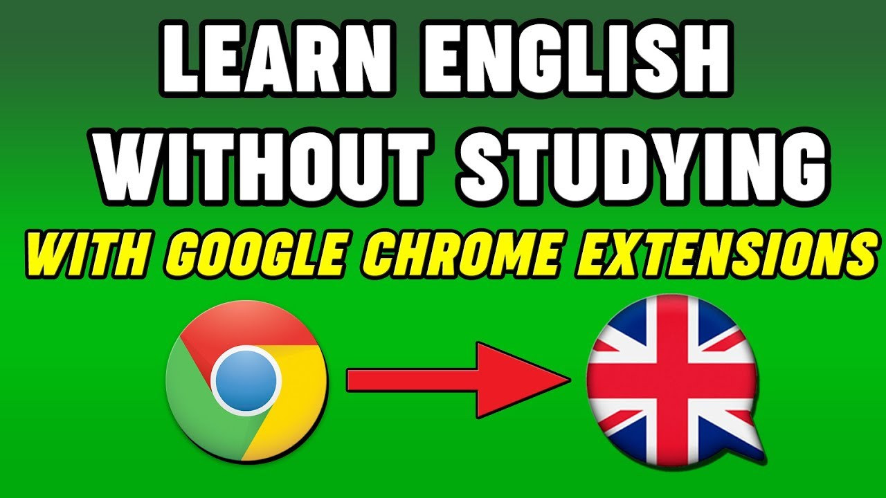 Learn English Without Studying With Google Chrome Extensions