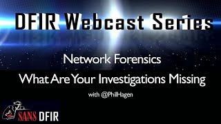 SANS DFIR WEBCAST - Network Forensics What Are Your Investigations Missing -