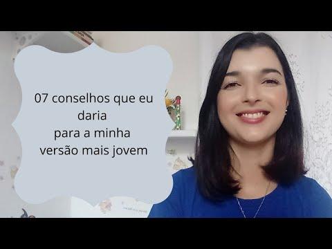 Vídeo: 07 conselhos que eu daria para a minha versão mais jovem