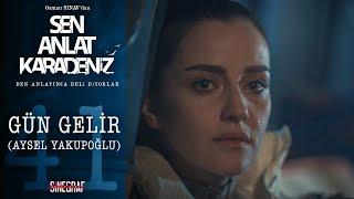 Gün Gelir - Aysel Yakupoğlu - Sen Anlat Karadeniz 41. Bölüm Video