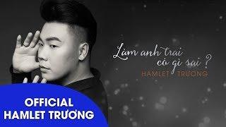 Làm Anh Trai Có Gì Sai? (Acoustic Version- Lyrics Video) - Hamlet Trương