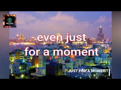 Gryffin - Just For A Moment (lyrics) Feat By Iselin
