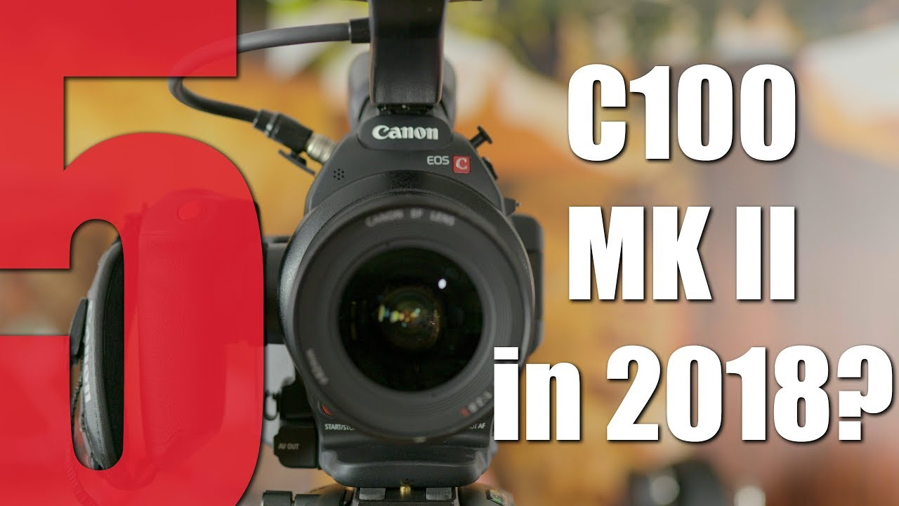 5 Reasons why the C100 MKII is still relevant in 2018 - ProAV