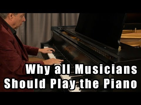 Why All Musicians Should Play the Piano