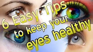 6 Easy Tips to keep your eyes healthy and Maintaining Good Eyesight!!