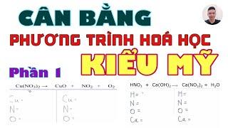 Cân bằng phương trình hoá học KIỂU MỸ. Giúp các em MẤT GỐC môn hoá dễ dàng tiếp thu - Phần 1