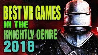 BEST VR GAMES IN THE KNIGHTLY GENRE | TOP SWORD FIGHTS VIRTUAL REALITY GAMES (Rift, Vive, PSVR)