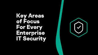 Key Areas of Focus For Every Enterprise IT Security