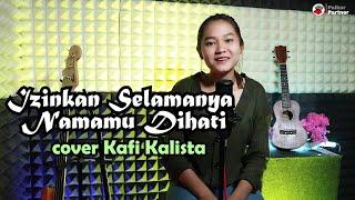 Download Lagu IZINKAN SELAMANYA NAMAMU DIHATI - EYE | COVER BY KAFI KHALISTA mp3