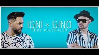 Смотреть клип Igni Ft. Gino - Ebbe Belehalok