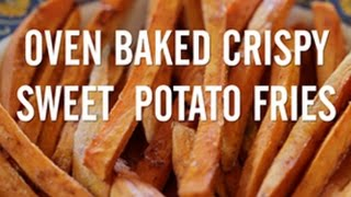 How To Make Crispy Oven Baked Sweet Potato Fries