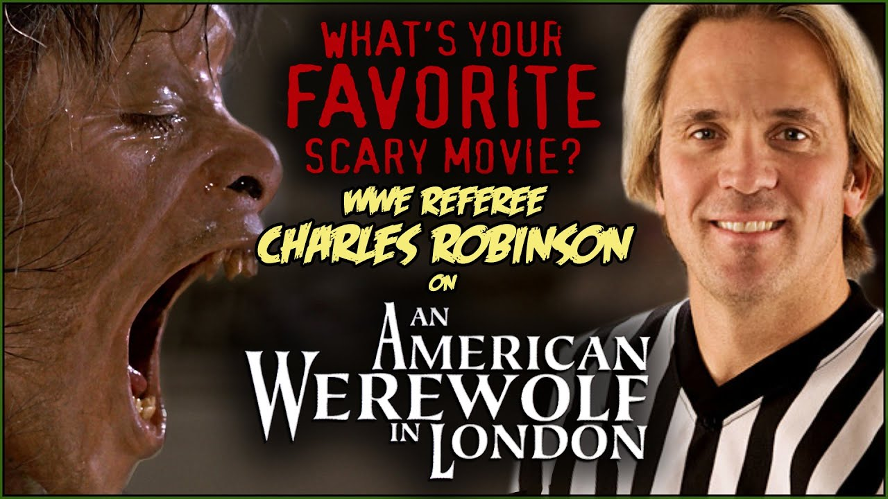 WWE Referee Charles Robinson on AN AMERICAN WEREWOLF IN LONDON! | What's Your Favorite Scary Movie?
