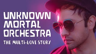 UNKNOWN MORTAL ORCHESTRA, The Multi-Love Story