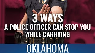3 Ways A Police Officer Can Stop You While Carrying In Oklahoma