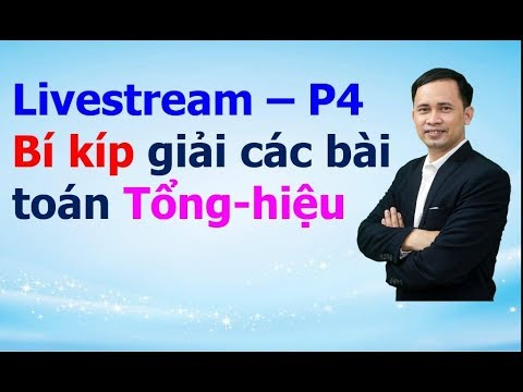 Livestream P4. Bí kíp giải các bài toán Tổng – hiệu | Vũ Tiến Thành