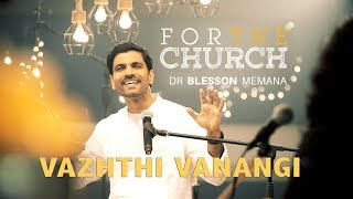 Vazhthi Vanangi | Dr. Blesson Memana New song | For the Church [HD]