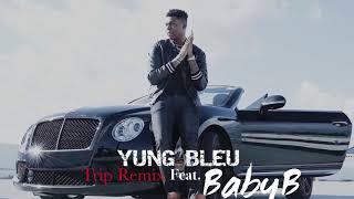 Yung Bleu Trip Remix Ft Baby B