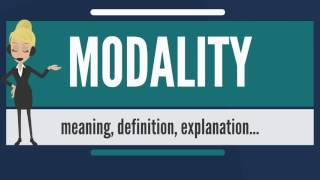 What is MODALITY? What does MODALITY mean? MODALITY meaning, definition & explanation