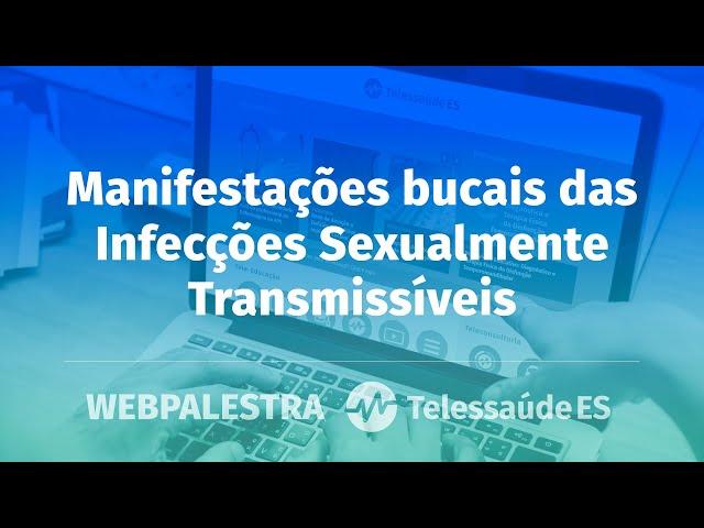 Webpalestra: Manifestações bucais das Infecções Sexualmente Transmissíveis