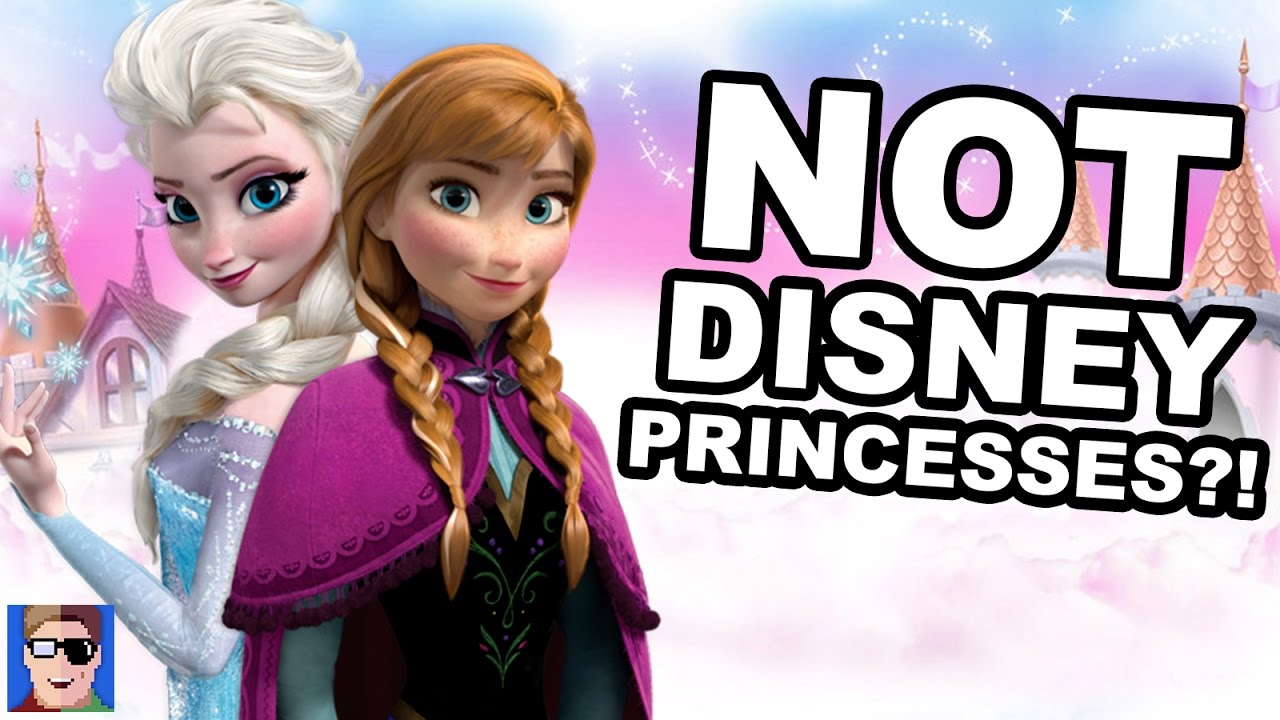 anna and elsa are not disney princesses youtube