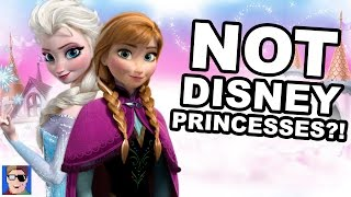 Anna and Elsa Are NOT Disney Princesses?!