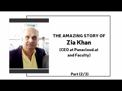 ( Part 2/3) The Amazing Story Of Zia Khan (C.E.O at Panacloud.ai and Faculty)