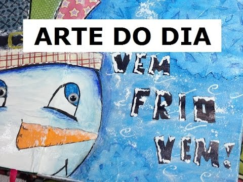 Vem, frio, vem! - Arte do Dia (Come cold, come! - Art Journal) - VIDEO