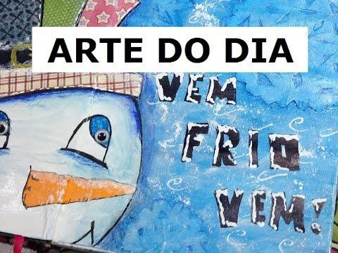 Vem, frio, vem! - Arte do Dia (Come cold, come! - Art Journal) - VIDEO