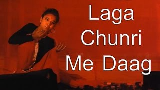 Laga Chunri Me Daag : HD 1080p ; [ Creative Dance ]