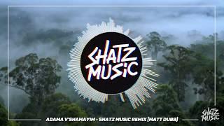 Adama V'shamayim - Matt Dubb   Shatz Remix