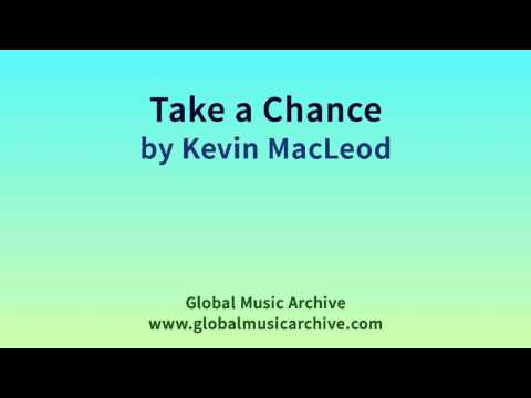 Take a Chance  by Kevin MacLeod 1 HOUR