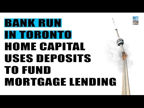 BANK RUN in Toronto! Home Capital Uses Bank Deposits to Fund Mortgage Lending!