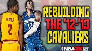 REBUILDING THE '12-'13 CAVS!! AN MVP NOT NAMED LEBRON?? NBA 2K16 MY LEAGUE!!