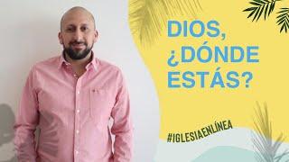 Dios, ¿Dónde estás? | Iglesia en Casa