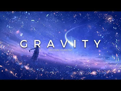 Gravity | A Melodic Dubstep & Chillstep Mix