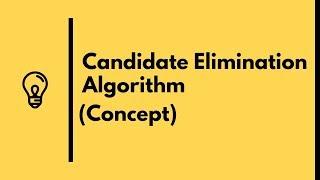 Candidate Elimination Algorithm Concept | Machine Learning (2019)