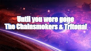 LYRICS | Until you were gone - The Chainsmokers & Tritonal