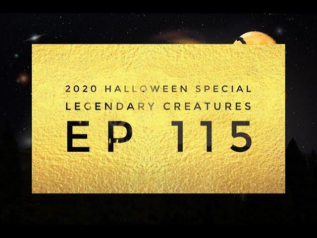 2020 Halloween Special - Legendary Creatures - Ep 115